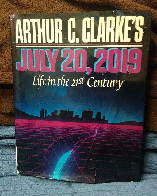 Arthur. C. Clarke's July 20, 2019: Life in the 21st Century
