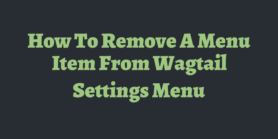 How To Remove A Menu Item From Wagtail Settings Menu ⚡ | TimOnWeb